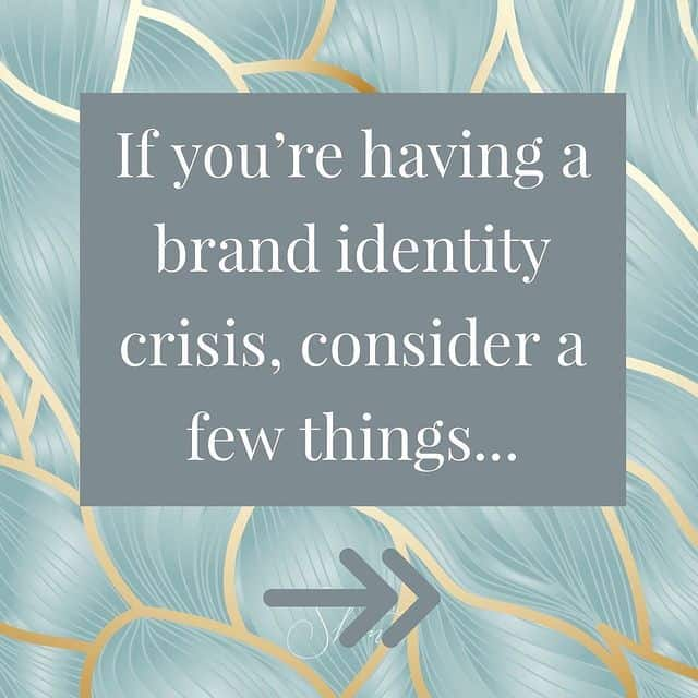 If you're having a brand identity crisis, consider a few things