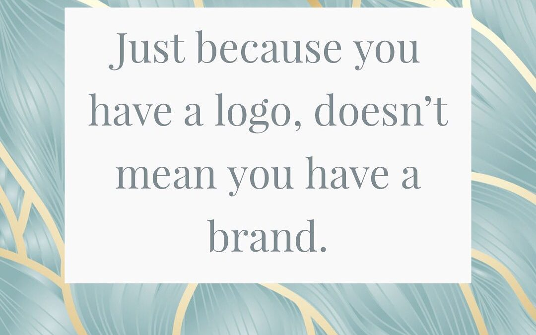 Just because you have a logo, doesn't mean you have a brand.