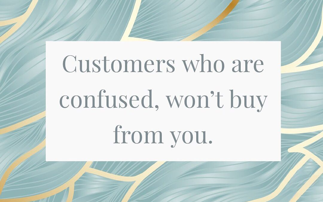 Customers who are confused, won't buy from you.