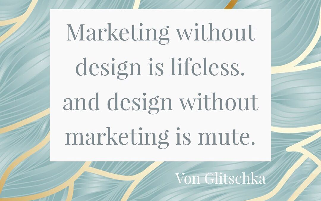 Marketing without design is lifeless. And design without marketing is mute.