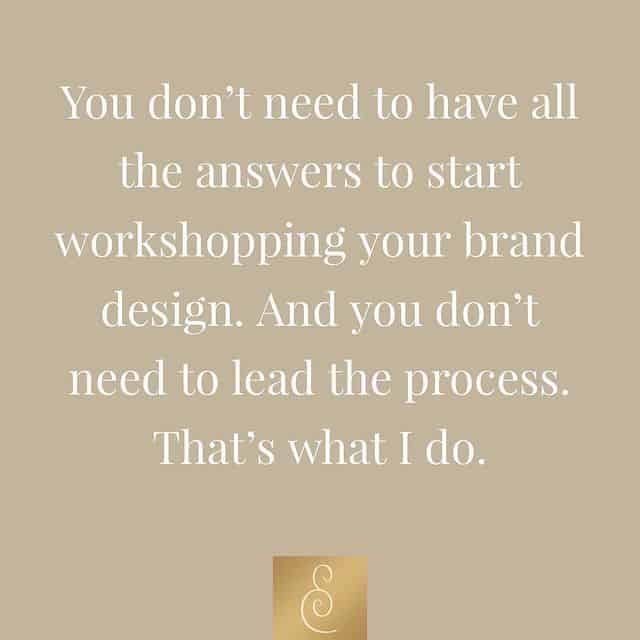 You don't need to have all the answers to start workshopping your brand.