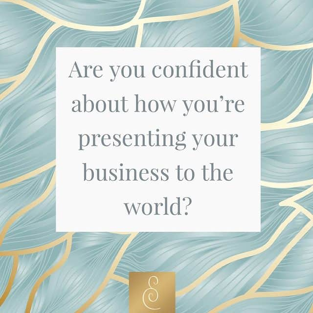 Are you confident with how you're presenting your business to the world?