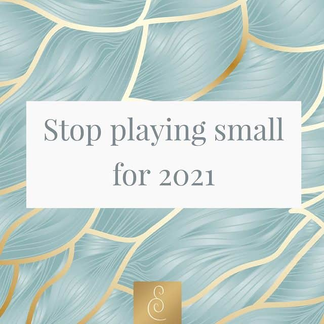 Stop playing small in business for 2021