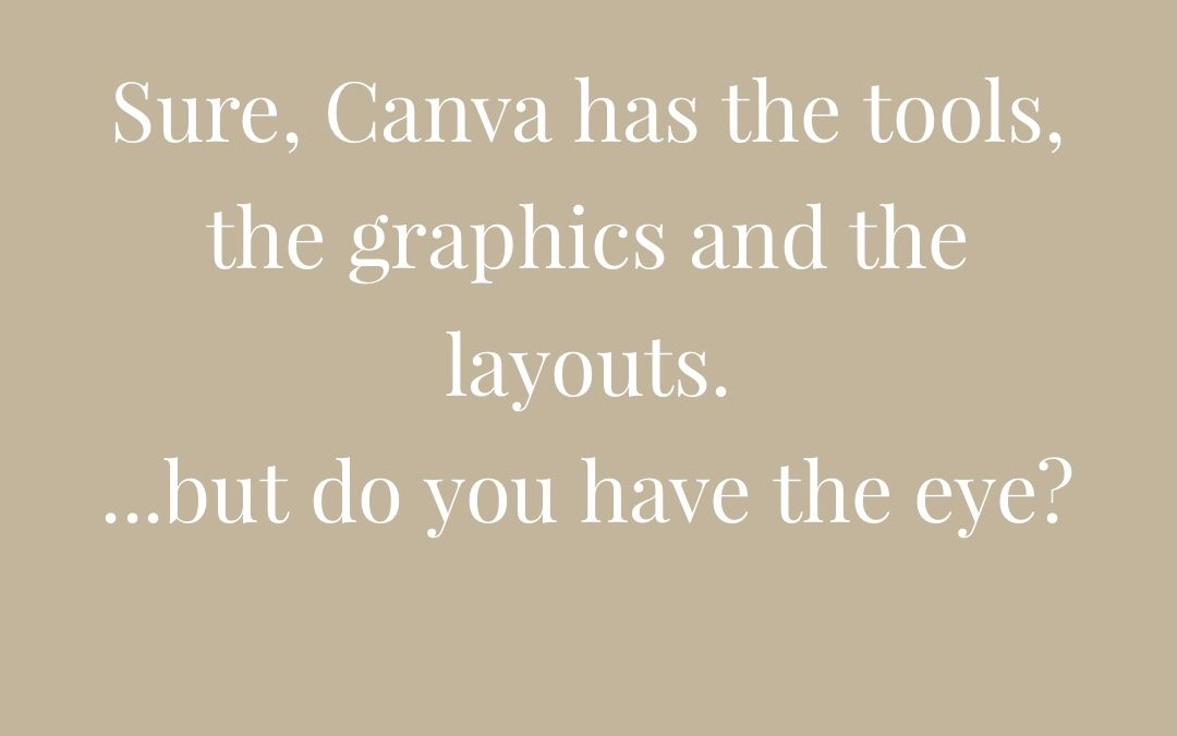 Canva has the tools, graphics and layouts. But do you have the EYE?