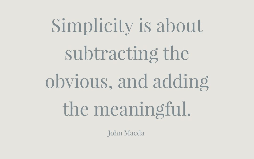 Simplicity is about subtracting the obvious, and adding the meaningful.