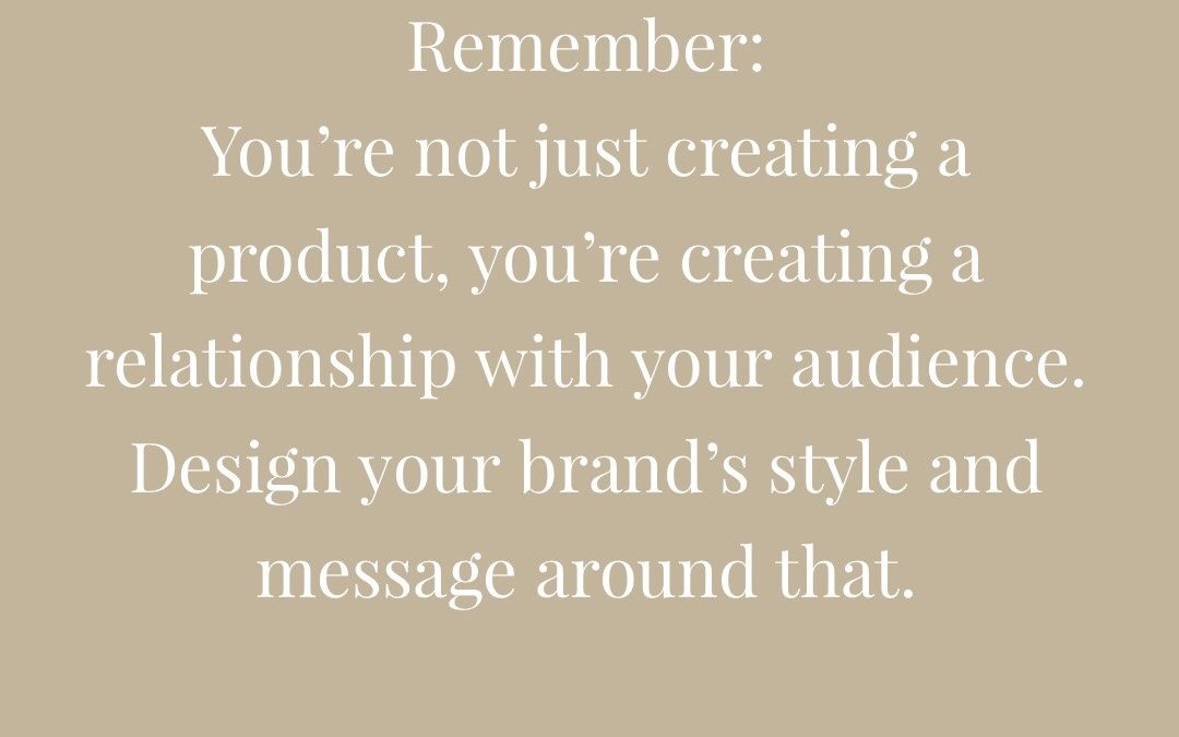 Design your brand's style and message around its relationship with your audience.