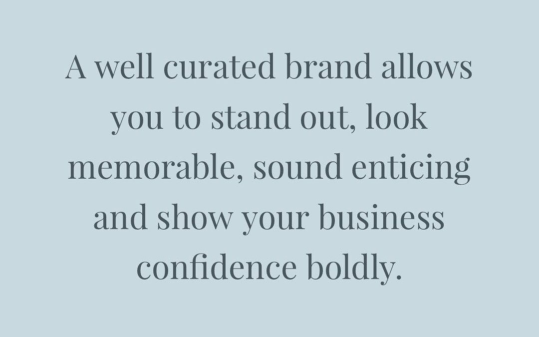 A well curated brand allows you to stand out, look memorable, sound enticing and show your business confidence boldly.