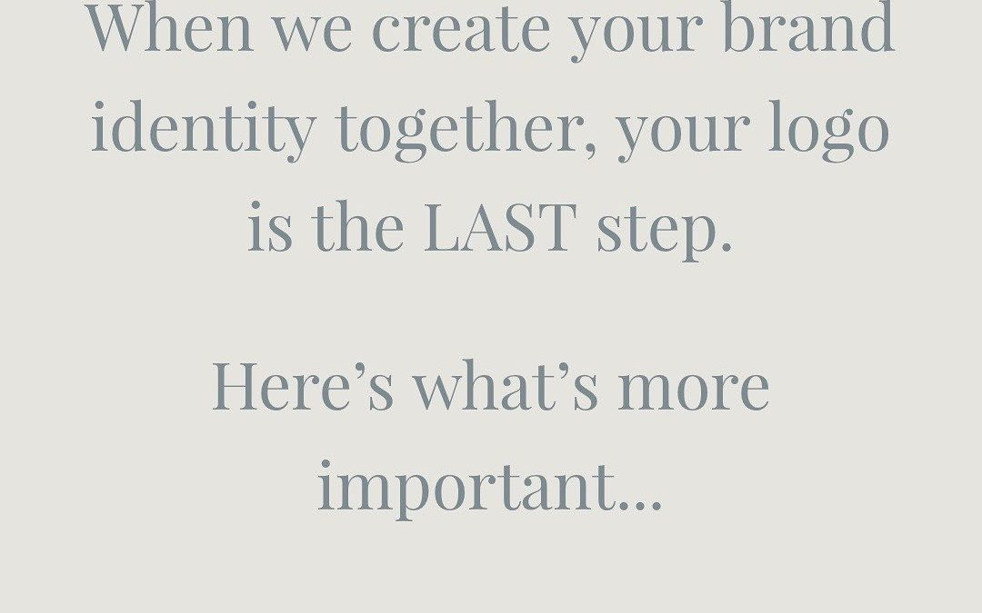 When we create your brand identity, your logo is the last step. Here's what's more important…